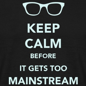 Keep Calm - Mainstream - Men's T-Shirt