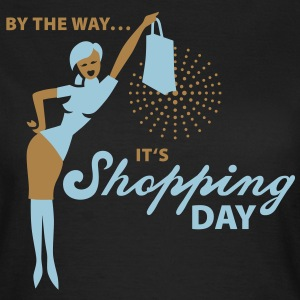 By the way ... it's shopping day! T-Shirts - Frauen T-Shirt
