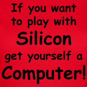 If you want to play with Silicon - get yourself a Computer! T-Shirts - Frauen T-Shirt
