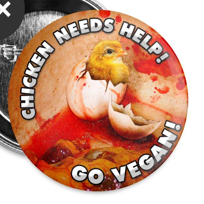 BUTTON 'CHICKEN NEEDS HELP! GO VEGAN!'
