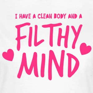 I have a CLEAN Body and a filthy mind T-Shirts - Women's T-Shirt
