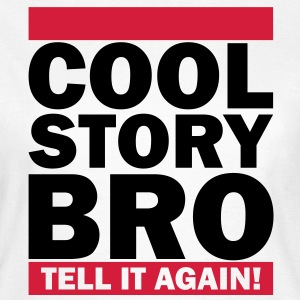 Cool Story Bro - Tell It Again! T-Shirts - Frauen T-Shirt