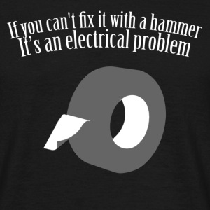Hammer or Gaffer Tape Will fix it - Men's T-Shirt
