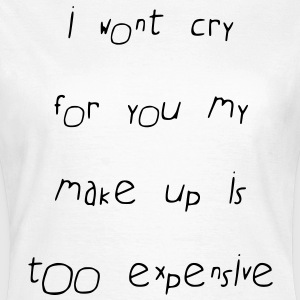 i wont cry for you - Frauen T-Shirt