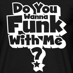 Do you wanna Funk with me ? - T-shirt Homme