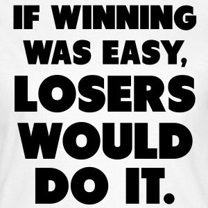 If Winning Was Easy T-shirts - Vrouwen T-shirt