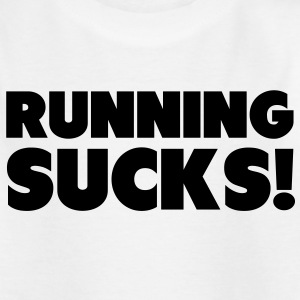 Running Sucks Shirts - Kids' T-Shirt