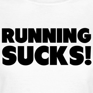 Running Sucks Tee shirts - T-shirt Femme