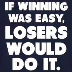 If Winning Was Easy T-Shirts