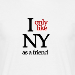 I only like NY as a friend - Men's T-Shirt