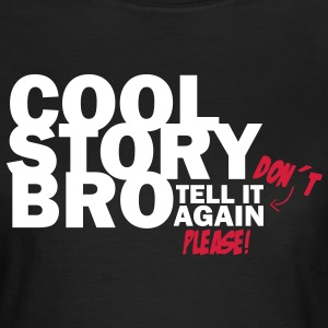 Cool Story Bro - Don´t tell it again please! T-Shirts - Frauen T-Shirt
