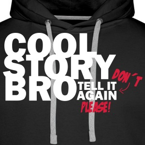 Cool Story Bro - Don´t tell it again please! Pullover & Hoodies - Männer Premium Hoodie