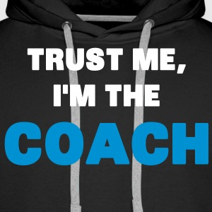 Trust Me, I'm the Coach Sweat-shirts - Sweat-shirt à capuche Premium pour hommes