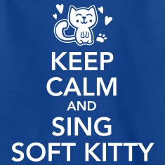 keep calm and sing soft kitty Skjorter