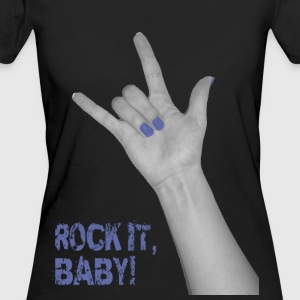 Rock it, Baby! T-Shirts - Frauen Bio-T-Shirt