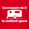 Caravanners do it in confined spaces - Men's T-Shirt