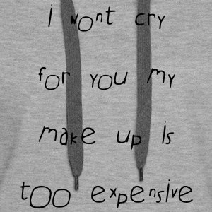 i wont cry for you - Women's Premium Hoodie