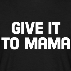 give it to mama Camisetas - Camiseta hombre