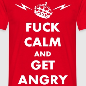 Fuck Calm And Get Angry Parodie T-Shirts - Männer T-Shirt