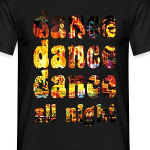 dance dance dance all night - Mannen T-shirt