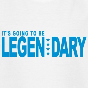 it's going to be legendary 1c original Shirts - Kids' T-Shirt