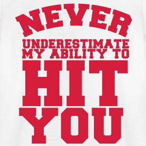 NEVER UNDERESTIMATE MY ABILITY TO HIT YOU! Shirts - Kids' T-Shirt