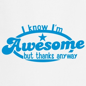 I know I;m AWESOME - but thanks anyway!  Aprons - Cooking Apron