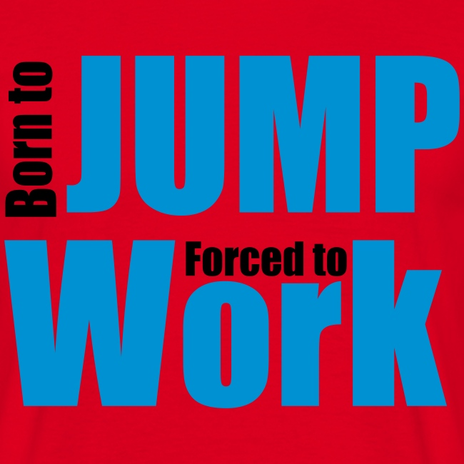 Born to Jump Forced to Work
