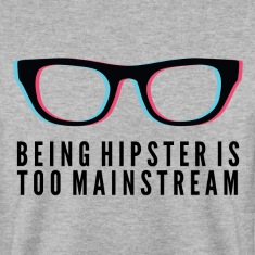 Hipster is too Mainstream Hoodies & Sweatshirts