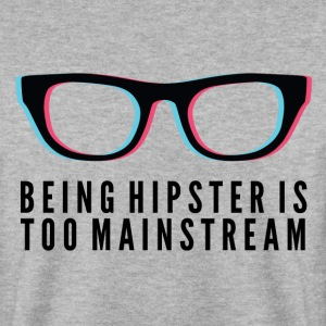 Hipster is too Mainstream Hoodies & Sweatshirts - Men's Sweatshirt