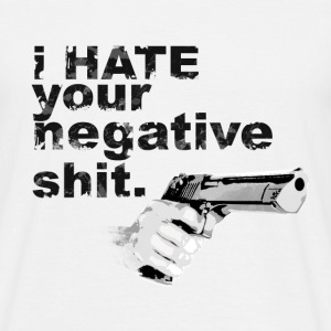 I hate your negative shit with GUN funny gangster  T-Shirts - Men's T-Shirt