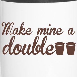 MAKE MINE A DOUBLE! shot glasses Bottles & Mugs - Travel Mug