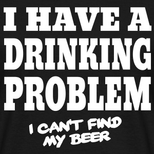 I Have a Drinking Problem, I Can't Find My Beer T-Shirts - Männer T-Shirt