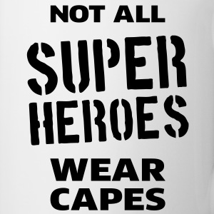 Not All Super Heroes Wear Capes Bouteilles et tasses - Tasse