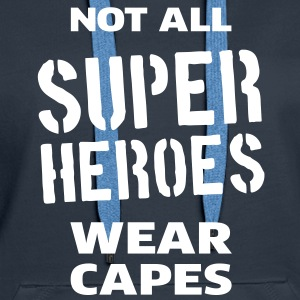 Not All Super Heroes Wear Capes Sweaters - Vrouwen Premium hoodie
