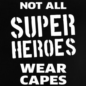 Not All Super Heroes Wear Capes Shirts - Baby T-Shirt