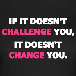If It Doesn't Challenge You, It Doesn't Change You T-shirt - Maglietta da donna