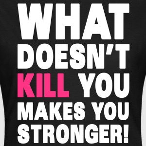 What Doesn't Kill You Makes You Stronger T-shirts - Vrouwen T-shirt