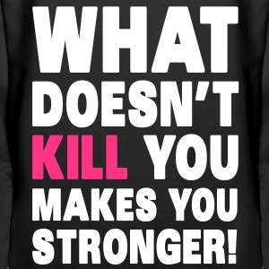 What Doesn't Kill You Makes You Stronger Sweaters - Vrouwen Premium hoodie