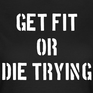 Get Fit or Die Trying T-shirts - Dame-T-shirt