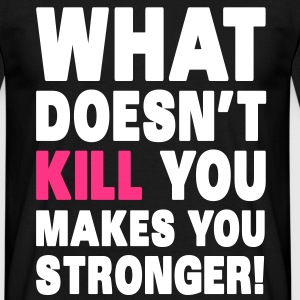 What Doesn't Kill You Makes You Stronger T-skjorter - T-skjorte for menn