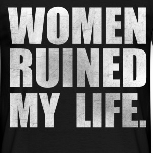 Women ruined my life - Männer T-Shirt