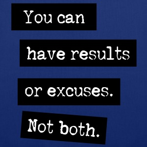 You Can Have Results Or Excuses. Not Both. Tassen - Tas van stof