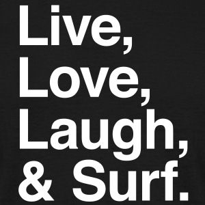 live love laugh and surf T-Shirts - Männer T-Shirt