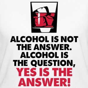 Alcohol Is Not The Answer 3 (2c)++2012 T-Shirts - Women's Organic T-shirt