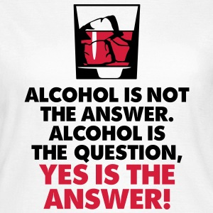Alcohol Is Not The Answer 3 (2c)++2012 T-shirt - Maglietta da donna
