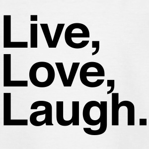 live love laugh  T-Shirts - Teenager T-Shirt