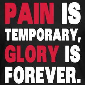 Pain Is Temporary, Glory Is Forever. Camisetas - Camiseta mujer