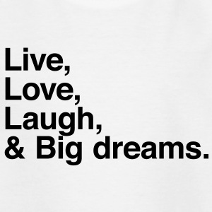 live love laugh and big dreams Shirts - Teenage T-shirt