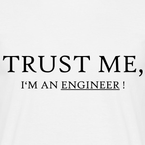 Trust Me I'm an Engineer! - Männer T-Shirt